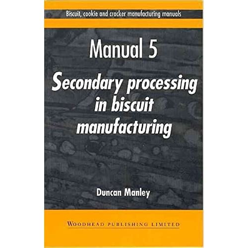 [Biscuit, Cookie and Cracker Manufacturing Manuals: Volume 5: Manual 5: Secondary Processing in Biscuit Manufacturing] (By: Duncan Manley) [published: December, 1998]