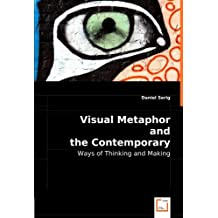 Visual Metaphor and the Contemporary Artist: Ways of Thinking and Making