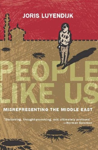 People Like Us: Misrepresenting the Middle East (Press Soft Skull)