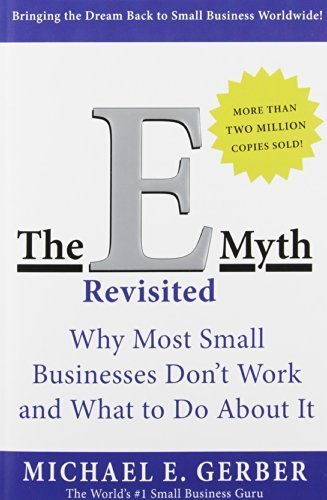 The E-Myth Revisited: Why Most Small Businesses Don't Work and What to Do About It by Gerber, Michael E. (2004) Paperback