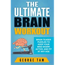 The Ultimate Brain Workout: Brain teaser puzzles to keep your mind sharp, active, and fit at any age