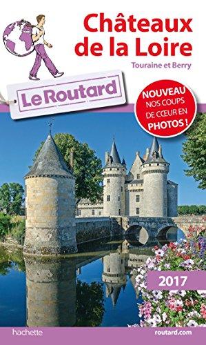 Guide du Routard Châteaux de la Loire 2017: Touraine et Berry