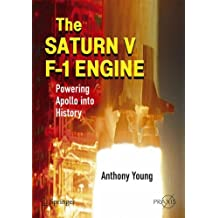 The Saturn V F-1 Engine: Powering Apollo into History (Springer Praxis Books/Space Exploration)