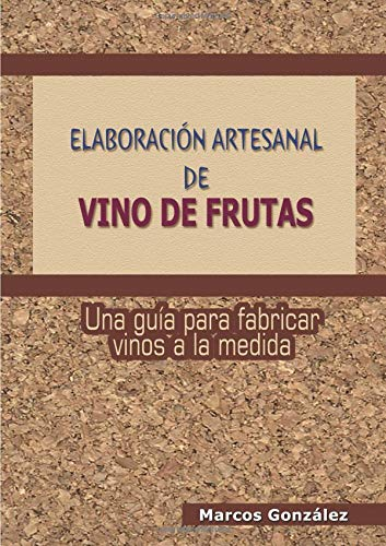 ELABORACIÓN ARTESANAL DE VINO DE FRUTAS por Marcos González