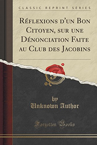R'Flexions D'Un Bon Citoyen, Sur Une D'Nonciation Faite Au Club Des Jacobins (Classic Reprint)