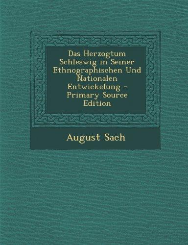Das Herzogtum Schleswig in Seiner Ethnographischen Und Nationalen Entwickelung - Primary Source Edition