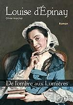 Louise d'Epinay - De l'ombre aux Lumières de Olivier Marchal