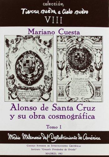 Alonso de Santa Cruz y su obra cosmográfica. Tomo I (Tierra Nueva e Cielo Nuevo)