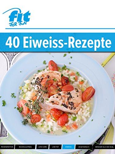 Eiweiß-Rezepte: Die 40 leckersten Eiweiß-Rezepte eBook: FIT FOR FUN ...