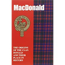 The MacDonald: The Origins of the Clan MacDonald and Their Place in History (Scottish Clan Mini-Book)