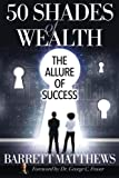 Libros Descargar en linea 50 Shades of Wealth The Allure Of Success Volume 1 by Barrett Matthews 2015 12 08 (PDF y EPUB) Espanol Gratis