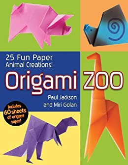 Origami Zoo by [Paul Jackson and Miri Golan, Illustrations by Paul Jackson, Photography by Avi Valdman]