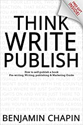 Think, Write, Publish: How to self-publish a book: Pre-writing, Writing, Publishing and Marketing Guide (How to Write a Book and Make a Living Writing) (English Edition)