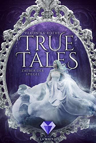 True Tales 2: Zauber der Spiegel von [Rothe, Veronika]