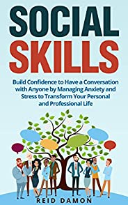 Social Skills: Build Confidence to Have a Conversation with Anyone by Managing Anxiety and Stress to Transform