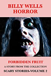 Forbidden Fruit: A Story From Scary Stories: A Collection of Horror- Volume 2 (Billy Wells Horror Singles Book 3)