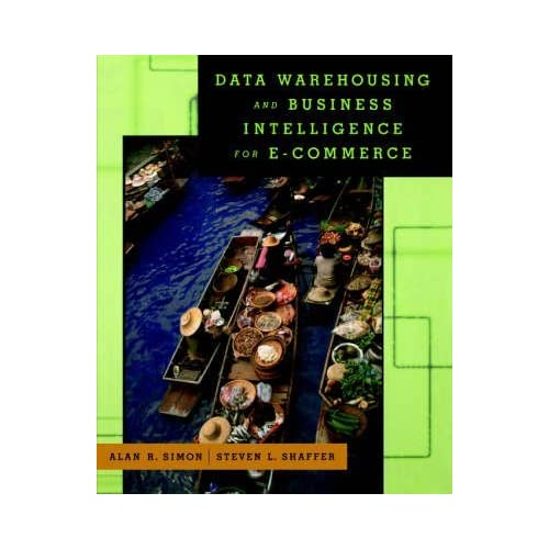 [(Data Warehousing and Business Intelligence for E-commerce)] [By (author) Alan R. Simon ] published on (May, 2001)