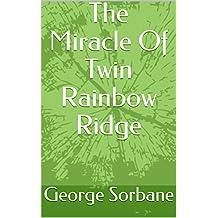 The Miracle Of Twin Rainbow Ridge (English Edition)