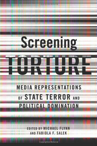 Screening Torture: Media Representations of State Terror and Political Domination by Michael Flynn (2012-09-14)