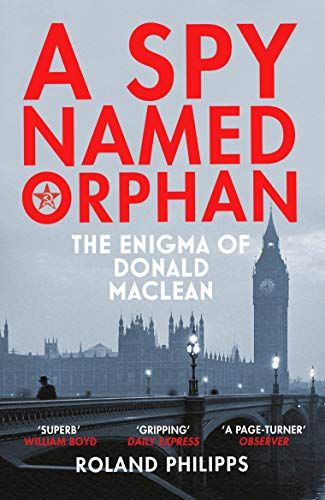 A Spy Named Orphan: The Enigma of Donald Maclean (English Edition)