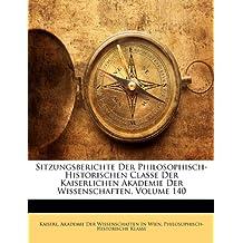 Sitzungsberichte Der Philosophisch-Historischen Classe Der Kaiserlichen Akademie Der Wissenschaften, Volume 140