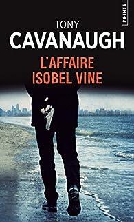 L'Affaire Isobel Vine par Tony Cavanaugh