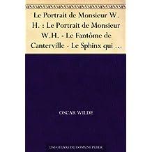 Le Portrait de Monsieur W.H. : Le Portrait de Monsieur W.H. - Le Fantôme de Canterville - Le Sphinx qui n'a pas de secret - Le Modèle millionnaire - Poèmes ... - L'Âme humaine sous le régime socialiste