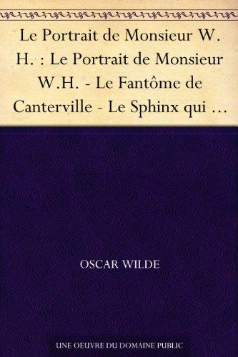 Le Portrait de Monsieur W.H. : Le Portrait de Monsieur W.H. - Le Fantôme de Canterville - Le Sphinx qui n'a pas de secret - Le Modèle millionnaire - Poèmes ... sous le régime socialiste par Oscar Wilde