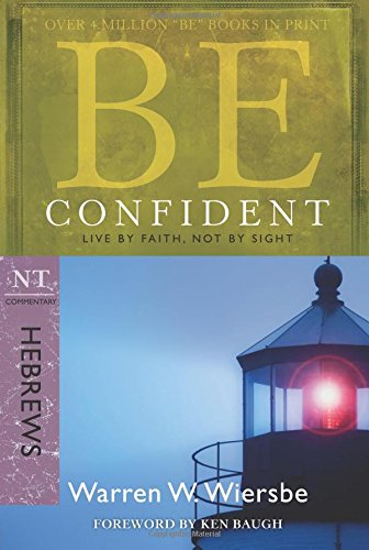Be Confident: NT Commentary Hebrews; Live by Faith, Not by Sight (Be Series Commentary) (Nt-serie)