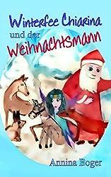 Winterfee Chiarina und der Weihnachtsmann: Fröhlich bunt illustriertes Wintermärchen E-Book Band 2 für Kinder ab 5 Jahre (Winterfee Chiarina Kinderbuch-Reihe)