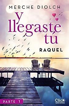Y llegaste tú 1. Raquel (New Adult Romántica) de [Diolch, Merche]