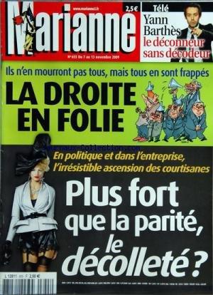 MARIANNE [No 655] du 07/11/2009 - LA DROITE EN FOLIE - PLUS FORT QUE LA PARITE - LE DECOLLETE - YANN BARTHES - LE DECONNEUR SAN DECODEUR