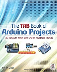 The TAB Book of Arduino Projects: 36 Things to Make with Shields and Proto Shields by Simon Monk (2014-10-02)