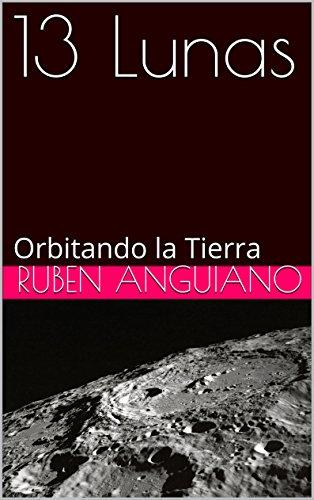 13 Lunas: Orbitando la Tierra por Ruben anguiano