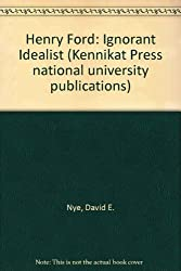 Henry Ford: Ignorant Idealist (Kennikat Press national university publications)