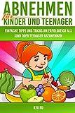 Abnehmen für Kinder und Teenager (Gesund abnehmen für Kinder und Jugendliche,...