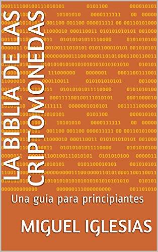 LA BIBLIA DE LAS CRIPTOMONEDAS: Una guía para principiantes.Un ...