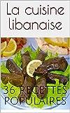 La cuisine libanaise: 36 recettes faciles et populaires (Le TOP de la cuisine orientale)