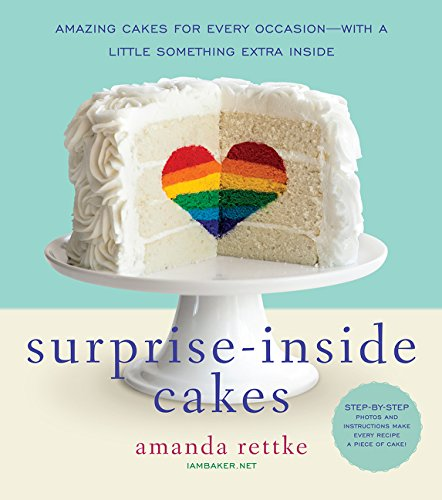Surprise-Inside Cakes: Amazing Cakes for Every Occasion--with a Little Something Extra Inside par Amanda Rettke