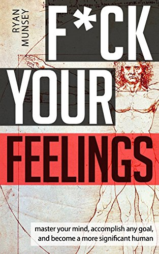 Free download pdf fck your feelings master your mind end self free download pdf fck your feelings master your mind end self doubt and become a more significant human full download online by ryan munsey library fandeluxe Gallery