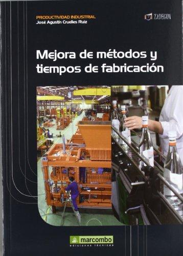 Mejora de métodos y tiempos de fabricación por José Agustín Cruelles Ruiz