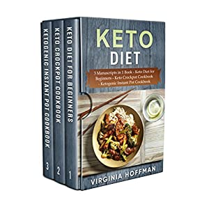 Keto Diet: 3 Manuscripts in 1 Book – Keto Diet for Beginners – Keto Crockpot Cookbook – Ketogenic Instant Pot Cookbook