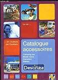 CATALOGUE ACCESSOIRES DESTINEA TERRE DE LOISIRS. CAMPING CAR, MOBIL HOME, CARAVANE, BATEAU.
