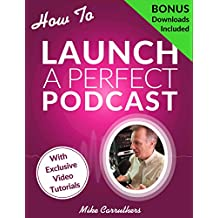 How to Launch A Perfect Podcast: Beyond the tech specs: a proven formula to create good content to grow and monetize a podcast (English Edition)