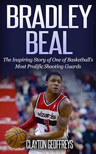Bradley Beal: The Inspiring Story of One of Basketball's Most Prolific Shooting Guards (Basketball Biography Books) (English Edition)