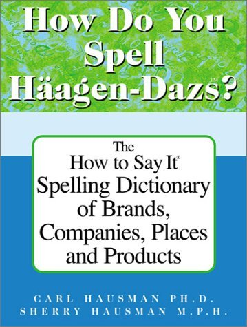 how-do-you-spell-haagen-dazs-how-to-say-it-by-carl-hausmann-2002-03-01