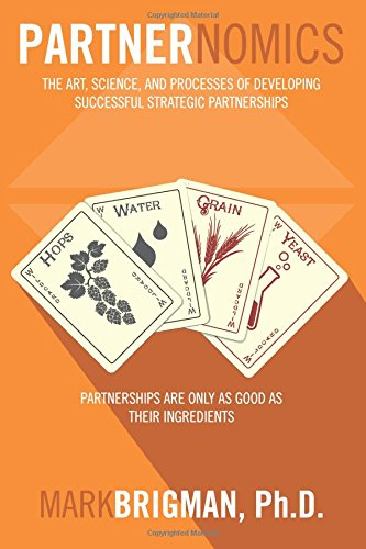Partnernomics: The Art, Science, and Processes of Developing Successful Strategic Partnerships