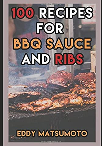100 Recipes for BBQ Sauce and Ribs