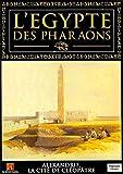 L'EGYPTE DES PHARAONS - ALEXANDRIE, LA CITE DE CLEOPATRE