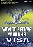 """""""James Bach and Robert Werner's How to Secure Your H-1B Visa is written for both employers and the workers they hire."""" Andrew Hacker, """"The Frenzy about High-Tech Talent"""", The New York Review of Books, July 9, 2015The H-1B visa is the gateway for the ..."""